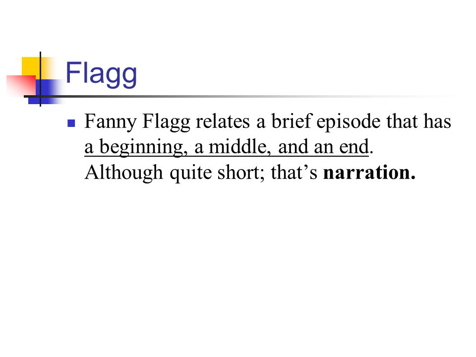 Flagg Fanny Flagg relates a brief episode that has a beginning, a middle, and an end.