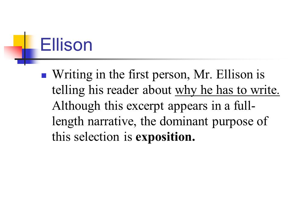 Ellison Writing in the first person, Mr. Ellison is telling his reader about why he has to write.