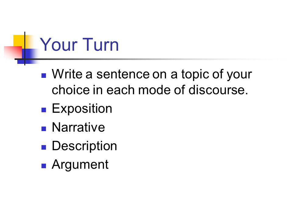 Your Turn Write a sentence on a topic of your choice in each mode of discourse.