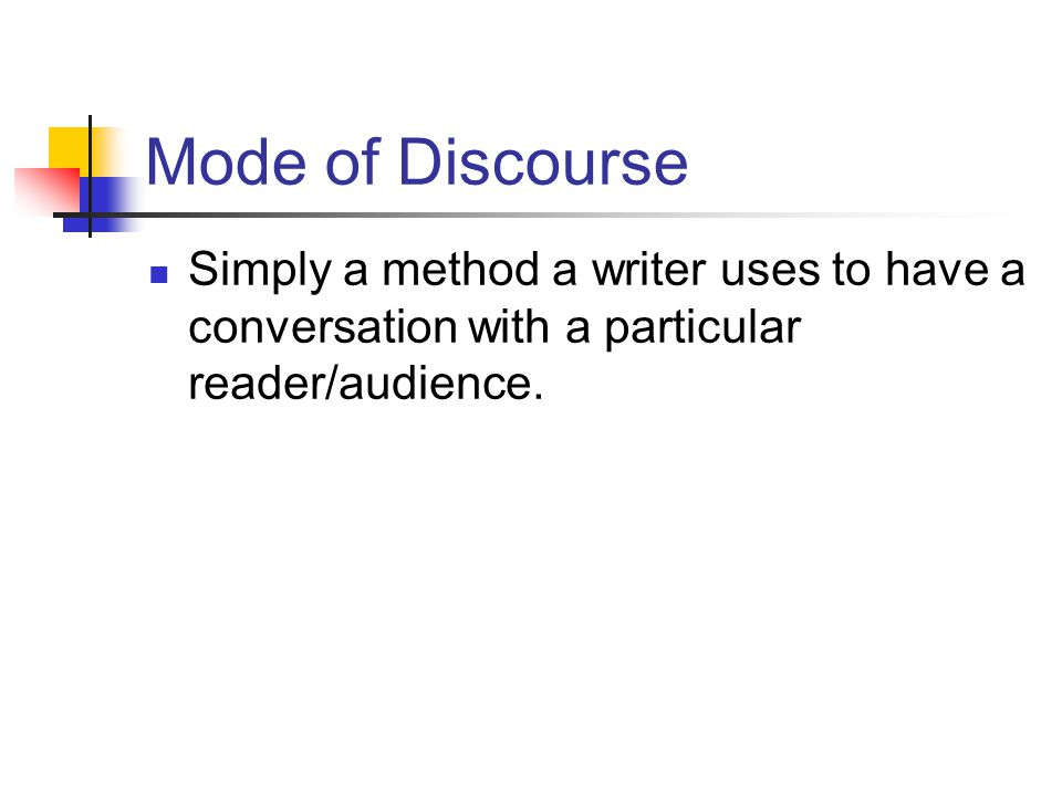 Mode of Discourse Simply a method a writer uses to have a conversation with a particular reader/audience.