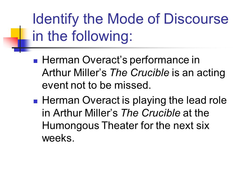 Identify the Mode of Discourse in the following: Herman Overacts performance in Arthur Millers The Crucible is an acting event not to be missed.