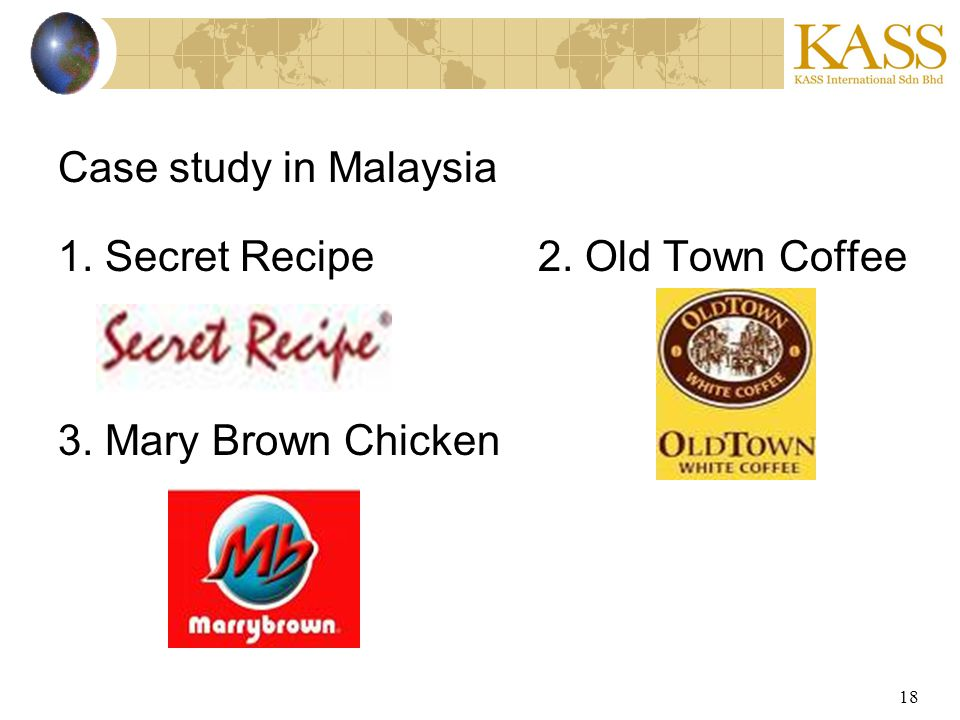 18 Case study in Malaysia 1. Secret Recipe2. Old Town Coffee 3. Mary Brown Chicken