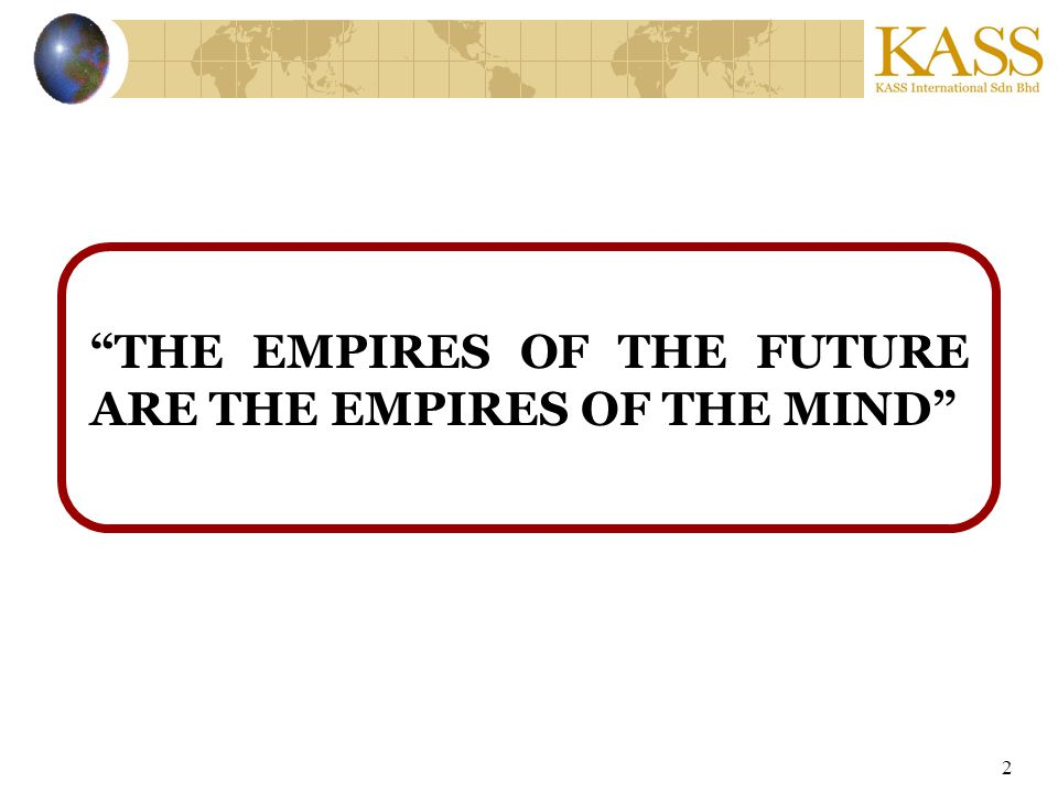 2 THE EMPIRES OF THE FUTURE ARE THE EMPIRES OF THE MIND