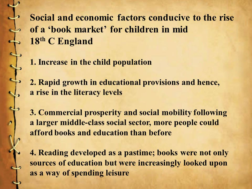Social and economic factors conducive to the rise of a book market for children in mid 18 th C England 1.