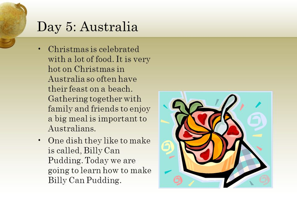 Day 5: Australia Christmas is celebrated with a lot of food.