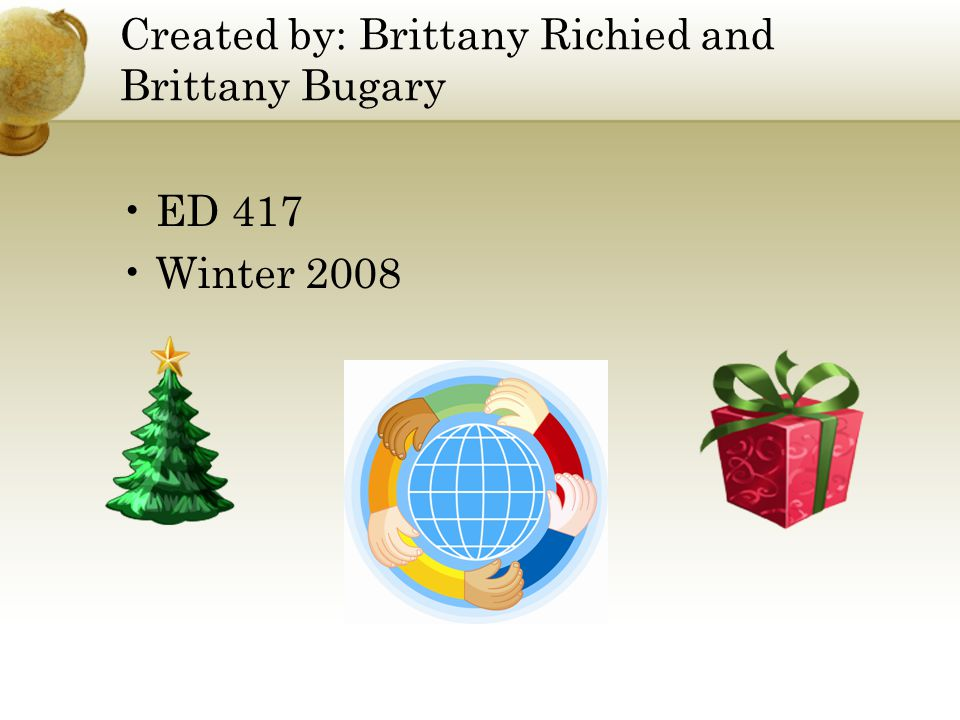 Created by: Brittany Richied and Brittany Bugary ED 417 Winter 2008