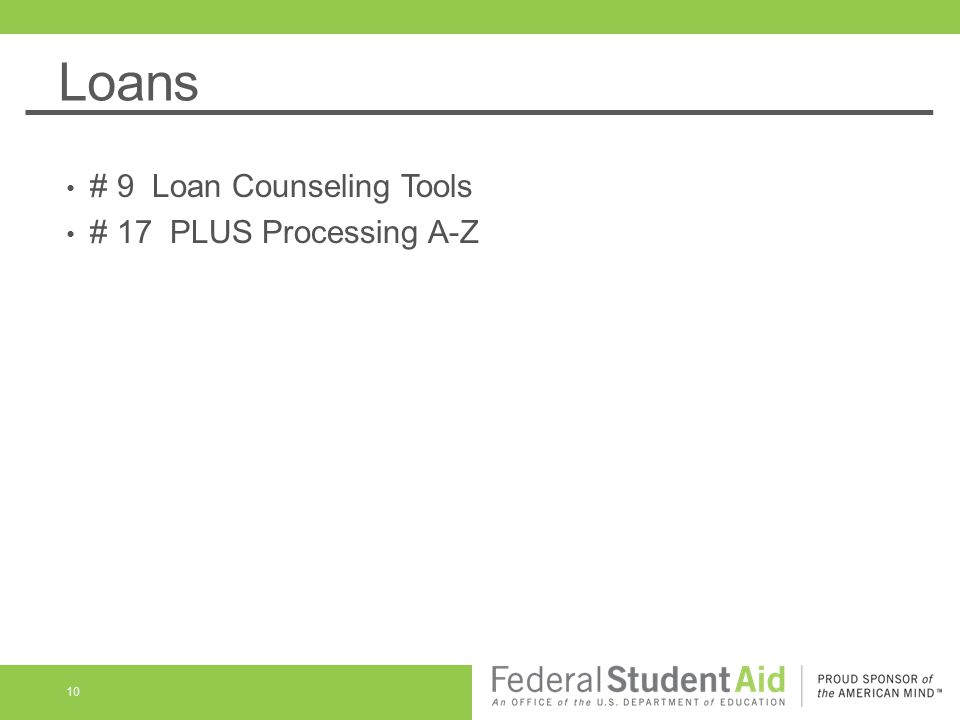 Loans 10 # 9 Loan Counseling Tools # 17 PLUS Processing A-Z