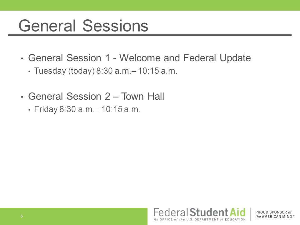 General Sessions General Session 1 - Welcome and Federal Update Tuesday (today) 8:30 a.m.– 10:15 a.m.