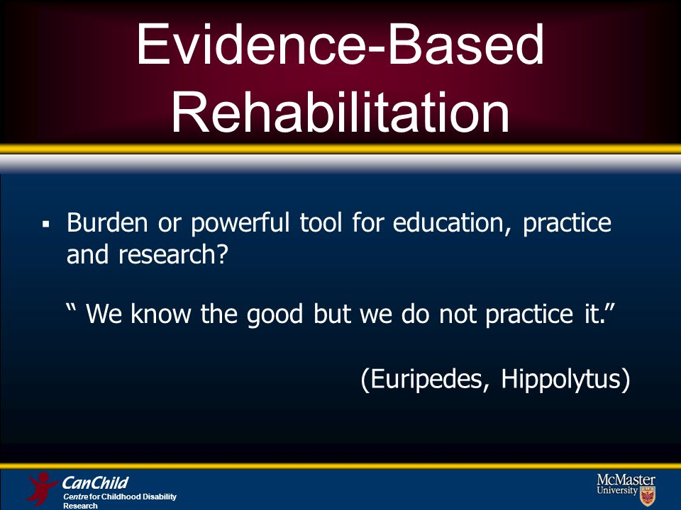 Evidence-Based Rehabilitation Burden or powerful tool for education, practice and research.