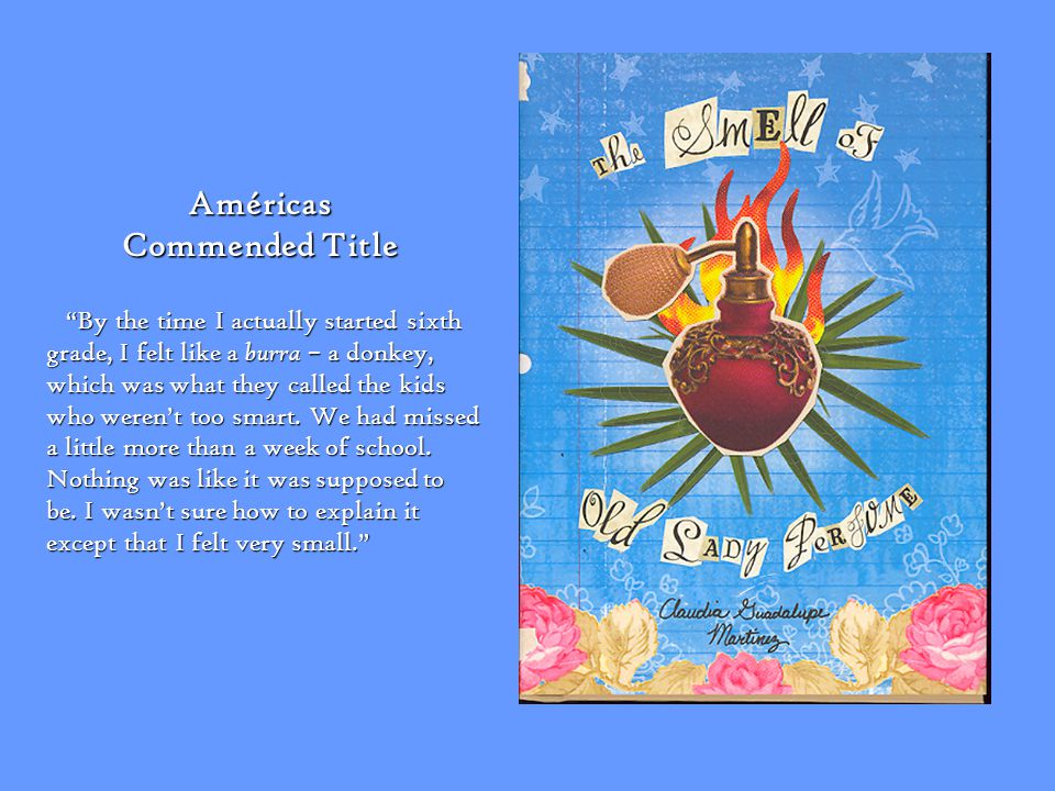 Américas Commended Title By the time I actually started sixth grade, I felt like a burra – a donkey, which was what they called the kids who werent too smart.