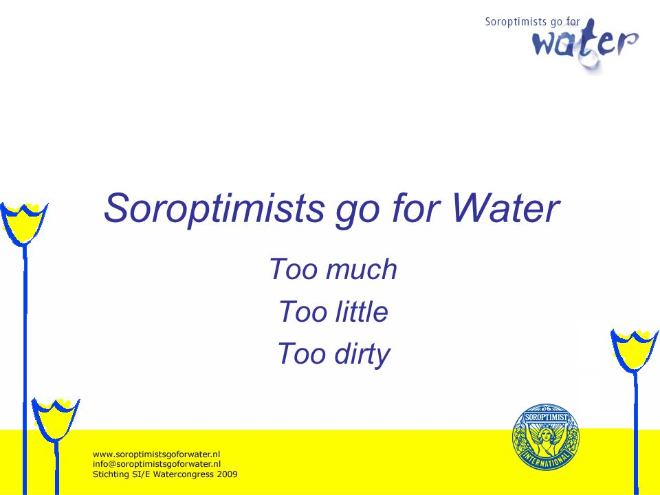Soroptimists go for Water Too much Too little Too dirty