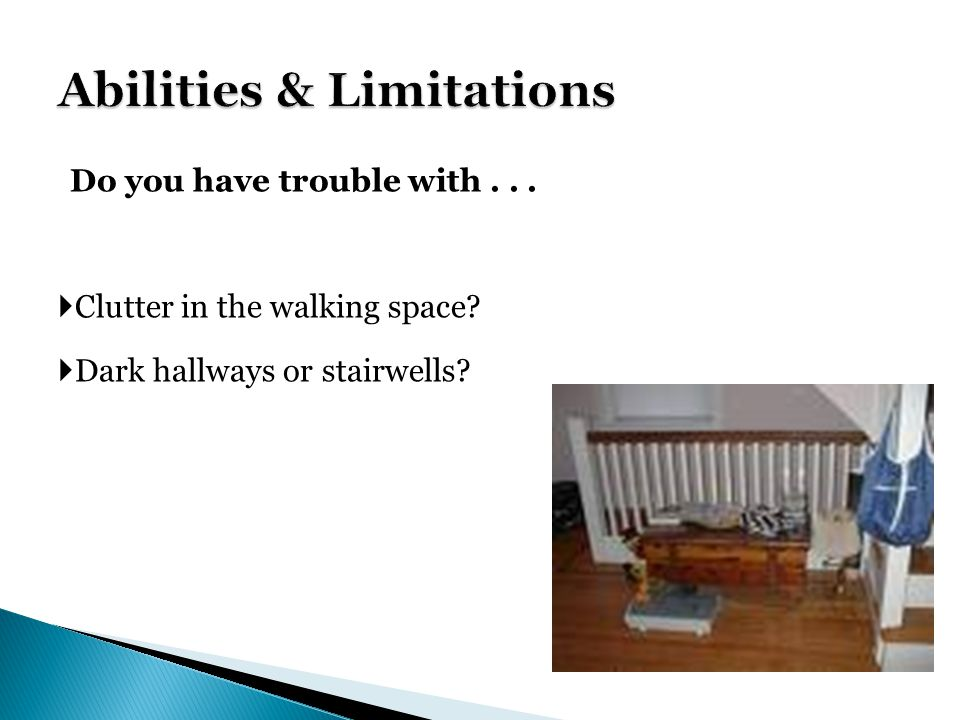 Do you have trouble with... Clutter in the walking space Dark hallways or stairwells