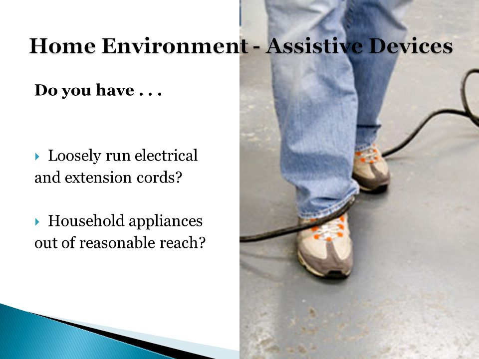 Do you have... Loosely run electrical and extension cords.