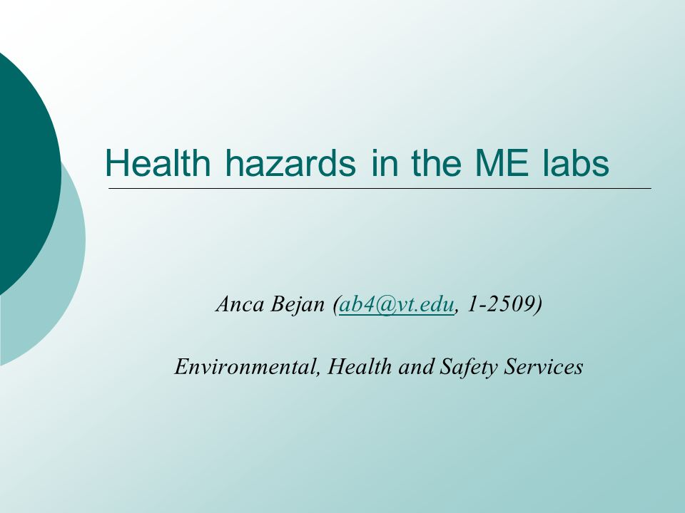 Health hazards in the ME labs Anca Bejan (ab4@vt.edu, 1-2509)ab4@vt.edu Environmental, Health and Safety Services