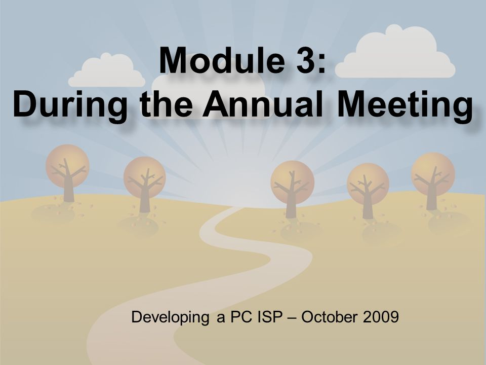 11 Module 3: During the Annual Meeting Developing a PC ISP – October 2009