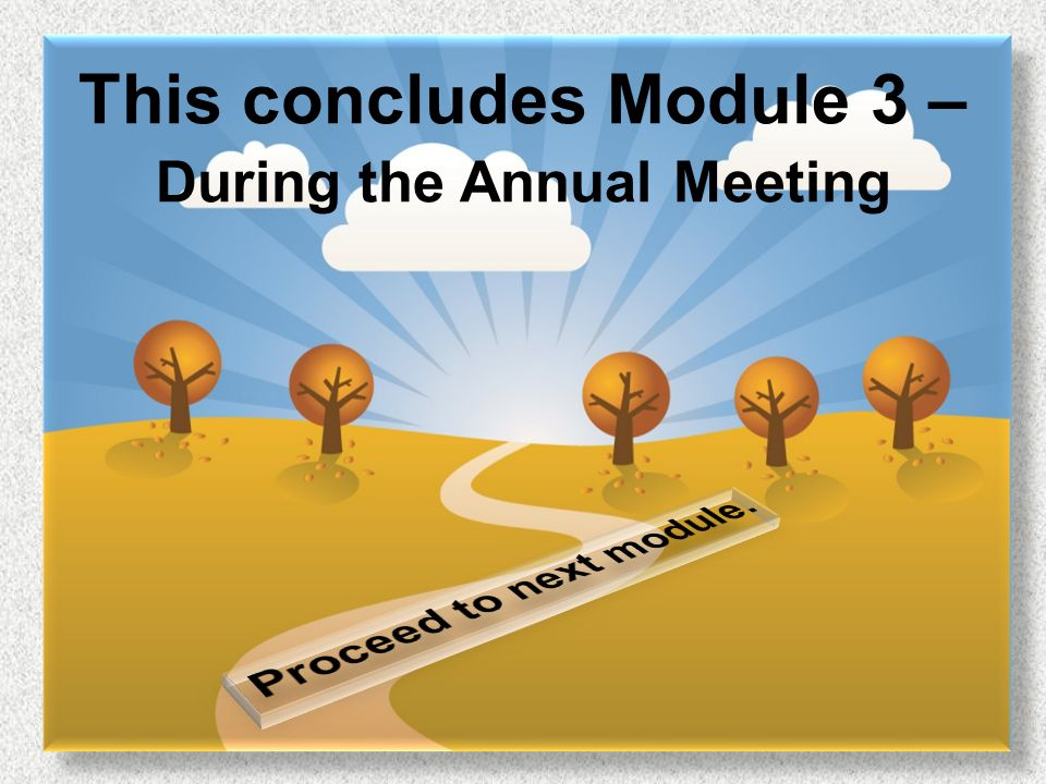 45 This concludes Module 3 – During the Annual Meeting
