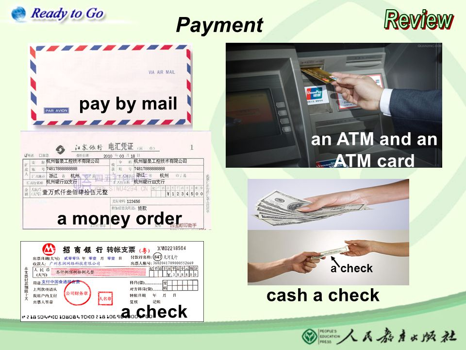 a check cash a check a check an ATM and an ATM card Payment a money order pay by mail