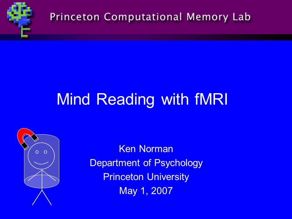 Mind Reading with fMRI Ken Norman Department of Psychology Princeton University May 1, 2007