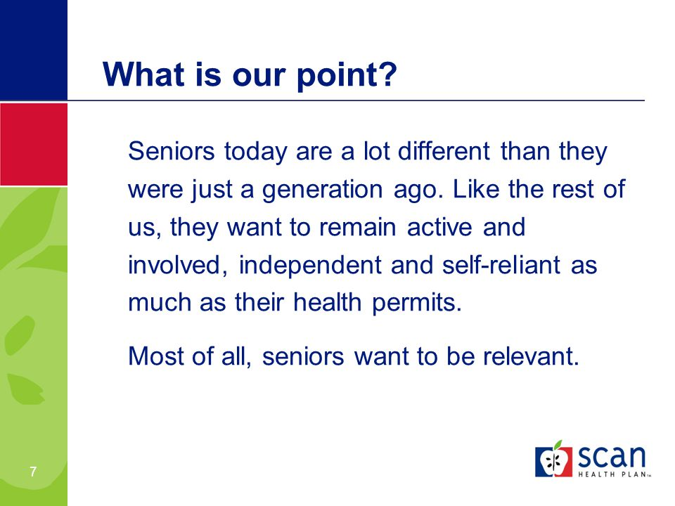 7 What is our point. Seniors today are a lot different than they were just a generation ago.