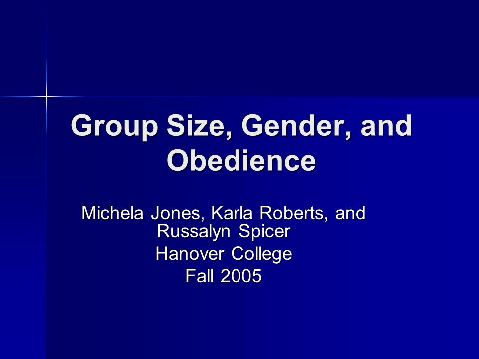 Group Size, Gender, and Obedience Michela Jones, Karla Roberts, and Russalyn Spicer Hanover College Fall 2005