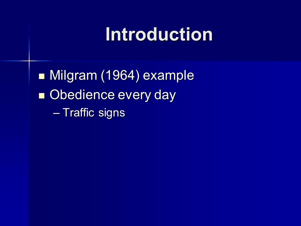 Introduction Milgram (1964) example Milgram (1964) example Obedience every day Obedience every day –Traffic signs