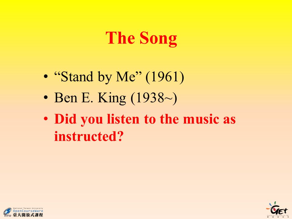 The Song Stand by Me (1961) Ben E. King (1938~) Did you listen to the music as instructed 39