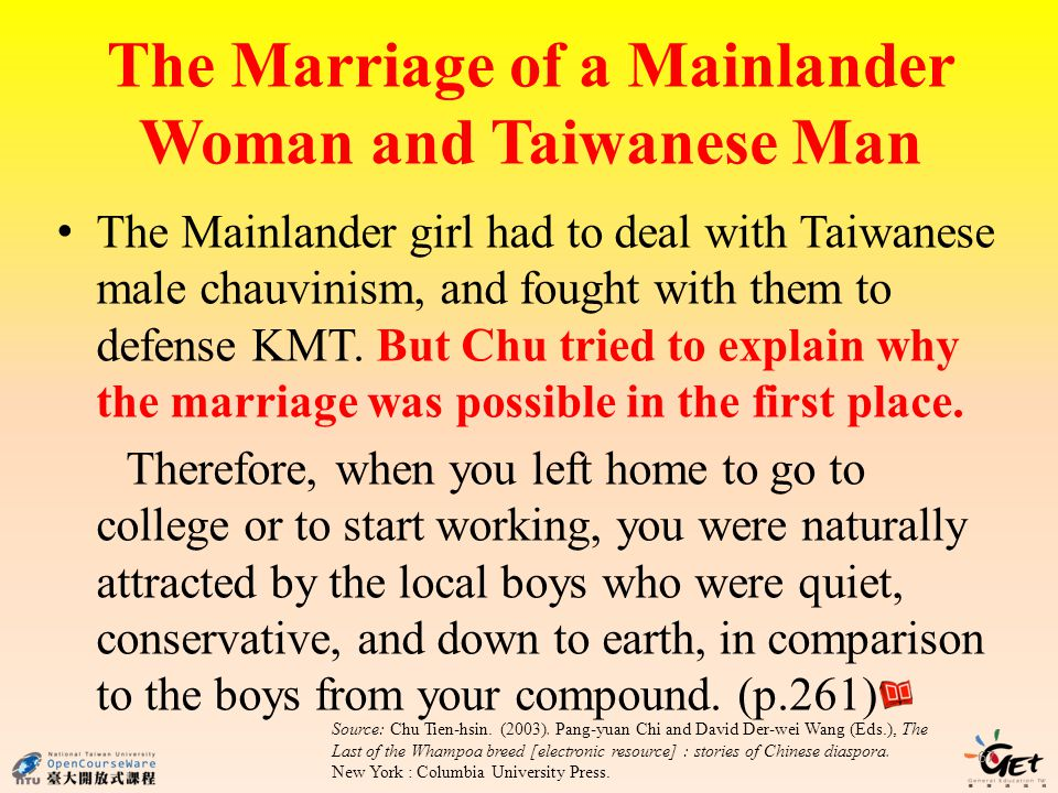 The Marriage of a Mainlander Woman and Taiwanese Man 67 The Mainlander girl had to deal with Taiwanese male chauvinism, and fought with them to defense KMT.