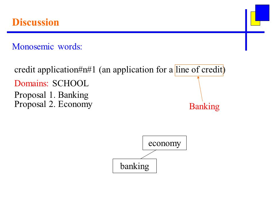 Discussion Monosemic words: credit application#n#1 (an application for a line of credit) Domains: SCHOOL Proposal 1.