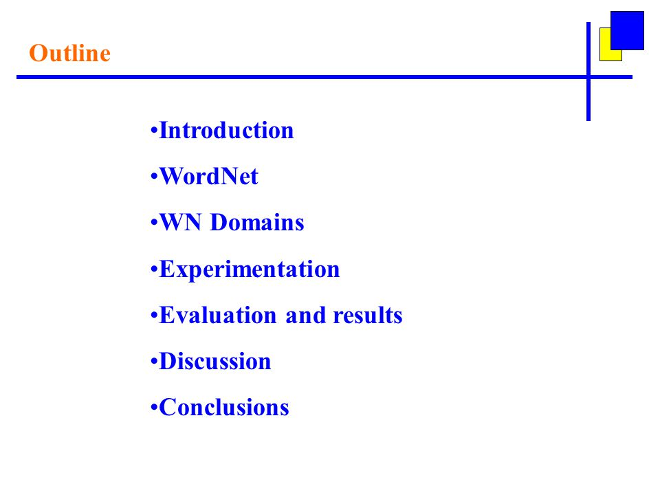 Outline Introduction WordNet WN Domains Experimentation Evaluation and results Discussion Conclusions