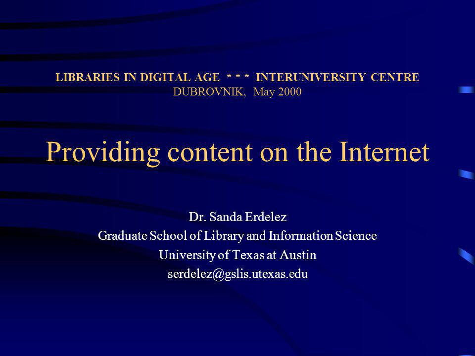 LIBRARIES IN DIGITAL AGE * * * INTERUNIVERSITY CENTRE DUBROVNIK, May 2000 Providing content on the Internet Dr.
