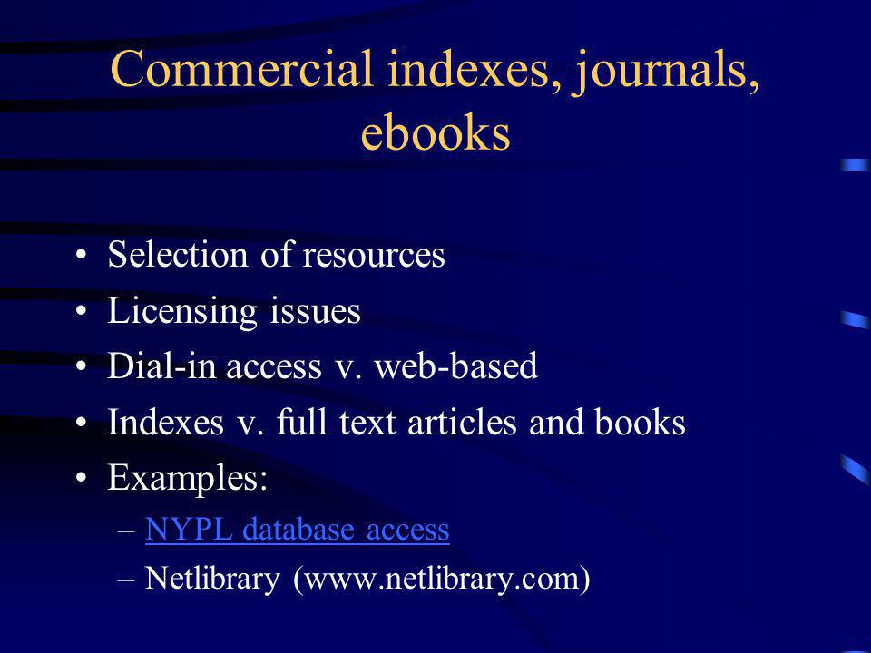 Commercial indexes, journals, ebooks Selection of resources Licensing issues Dial-in access v.