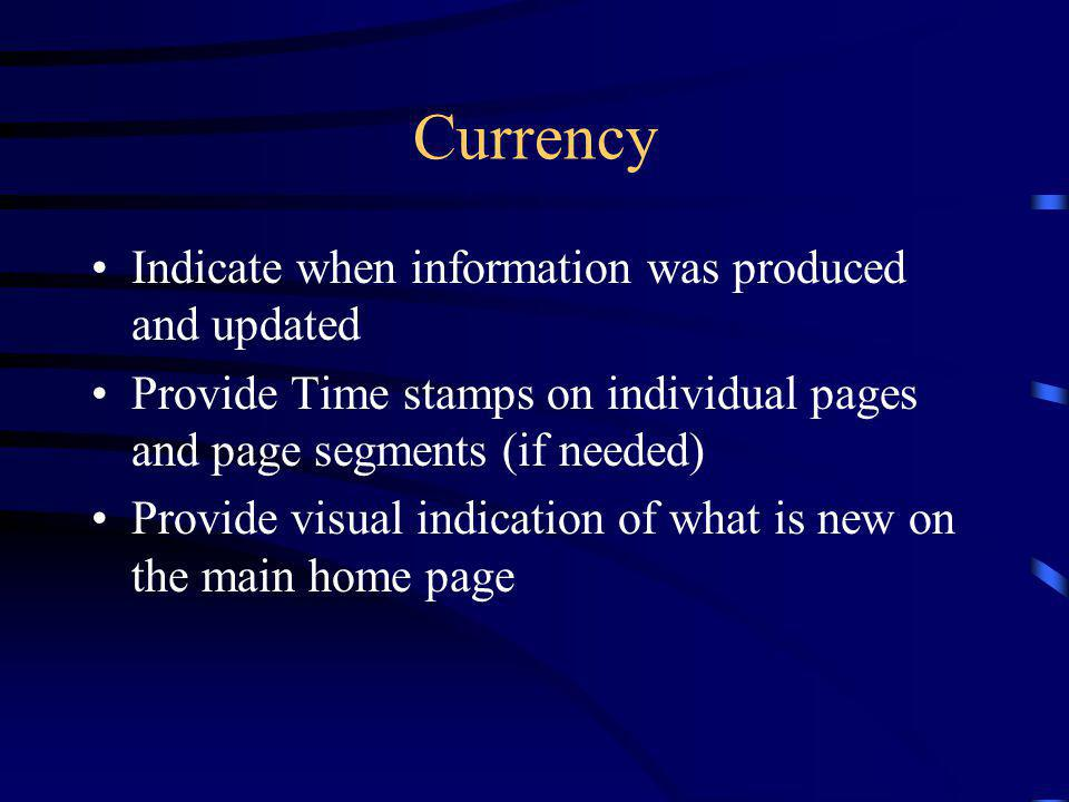 Currency Indicate when information was produced and updated Provide Time stamps on individual pages and page segments (if needed) Provide visual indication of what is new on the main home page