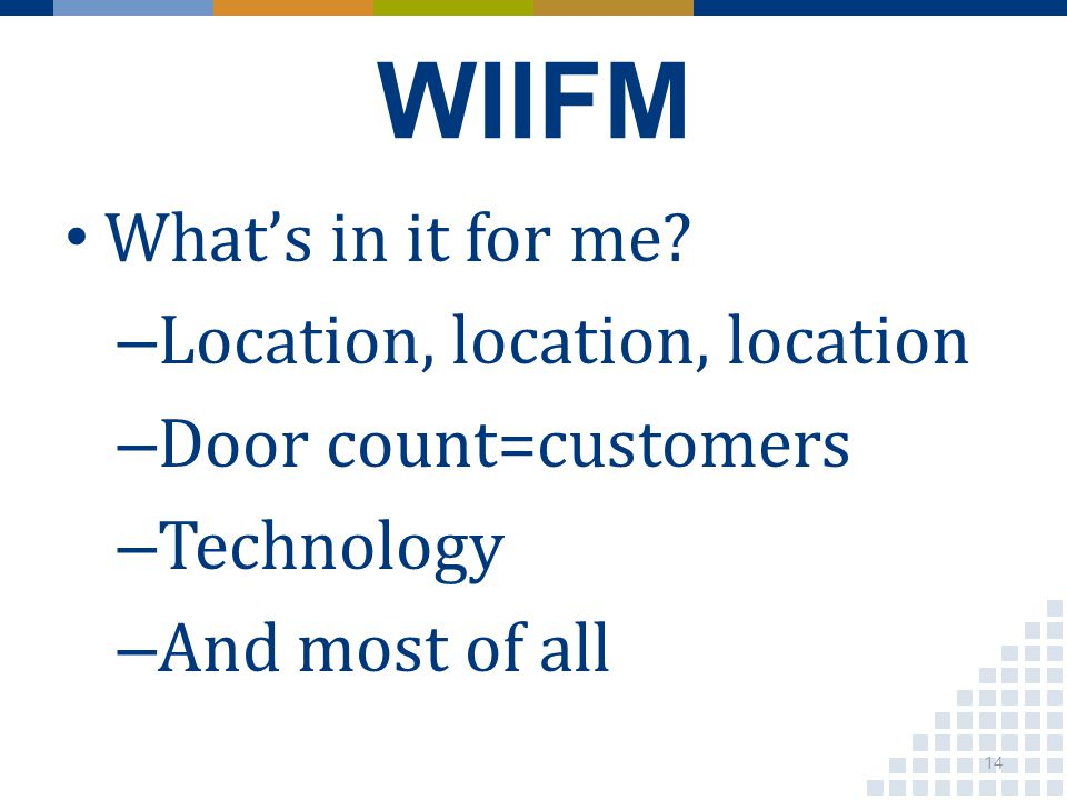 WIIFM Whats in it for me.
