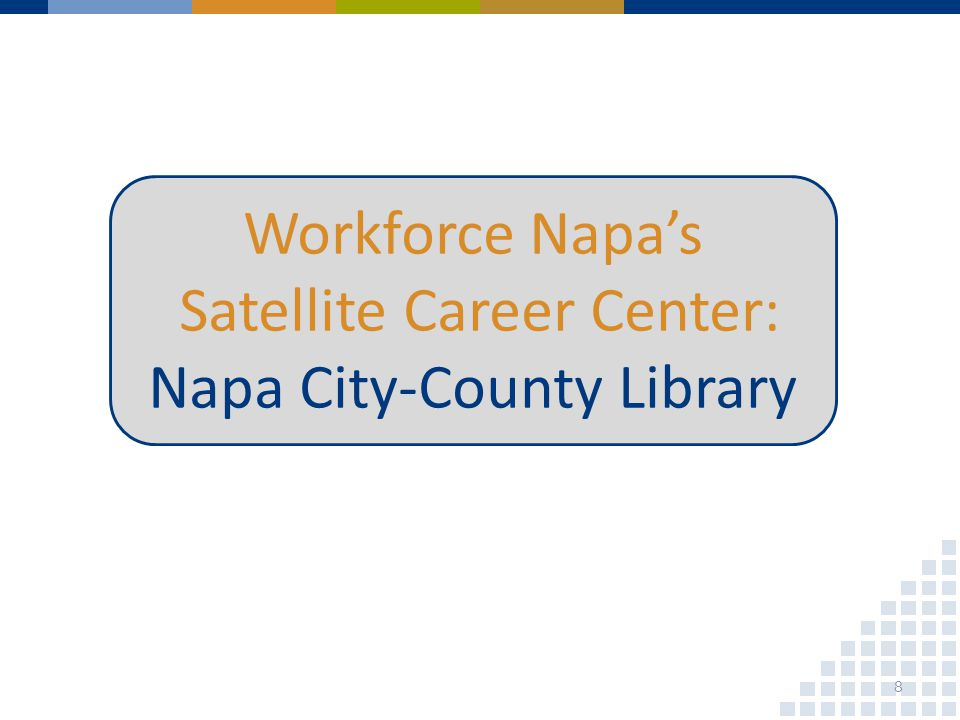 Workforce Napas Satellite Career Center: Napa City-County Library 8