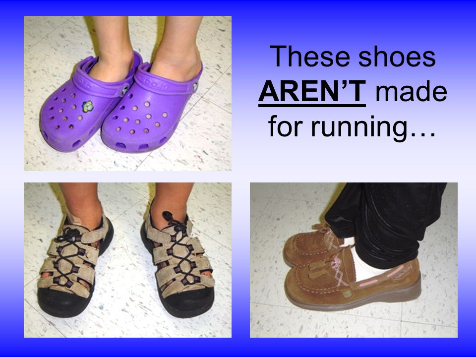 These shoes ARENT made for running…