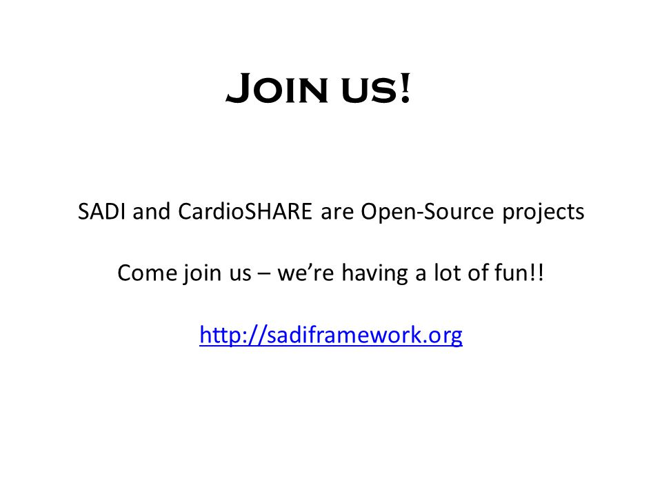 Join us. SADI and CardioSHARE are Open-Source projects Come join us – were having a lot of fun!.