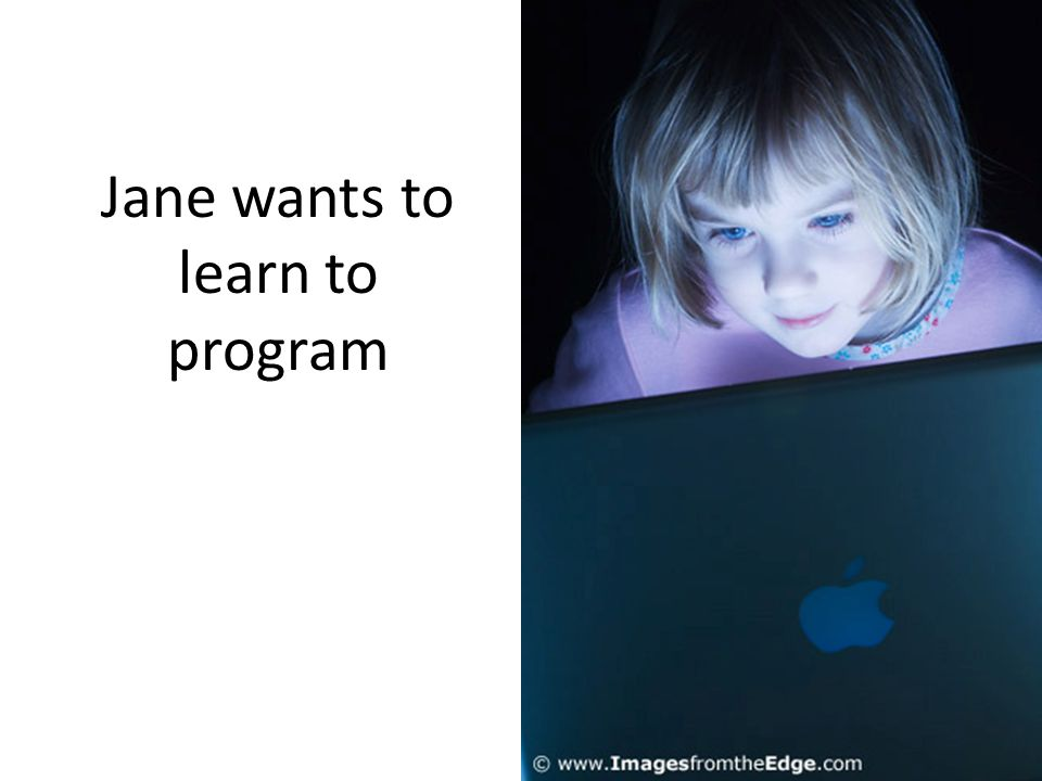 Jane wants to learn to program