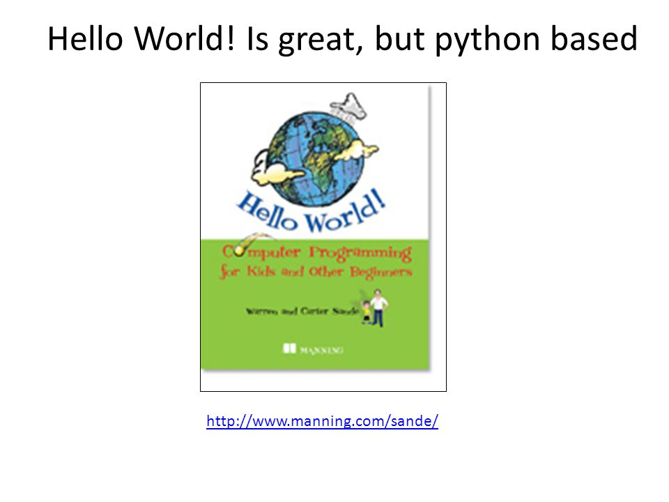 Hello World! Is great, but python based http://www.manning.com/sande/