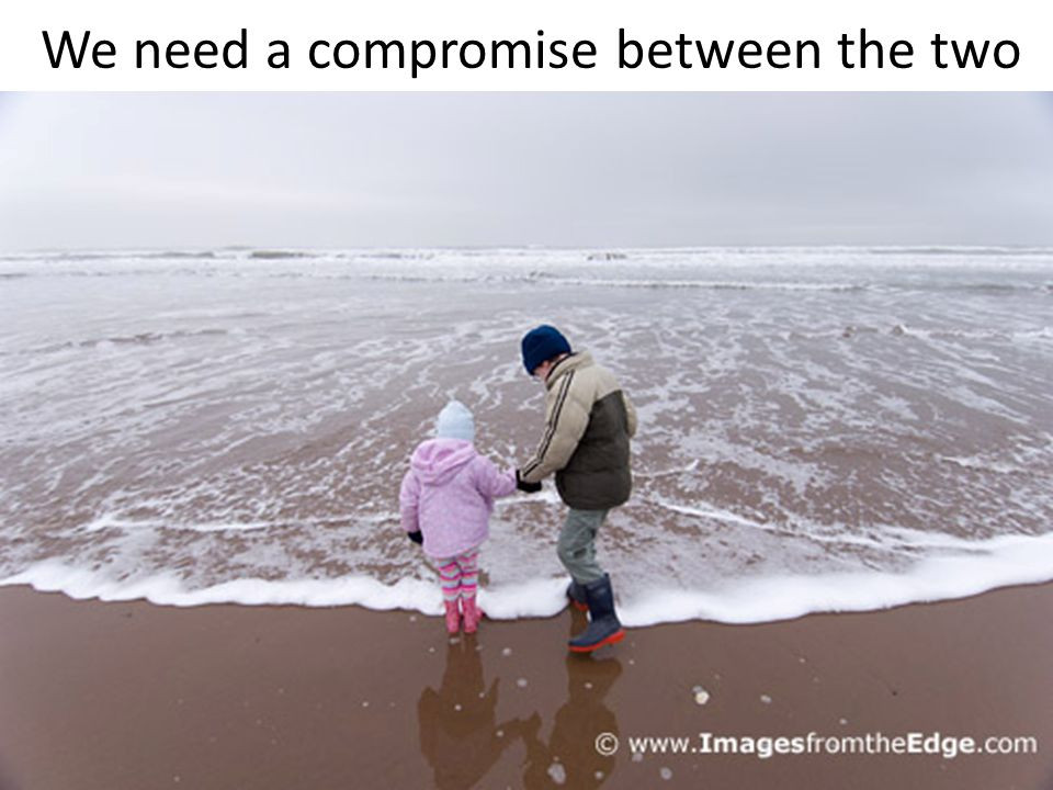 We need a compromise between the two