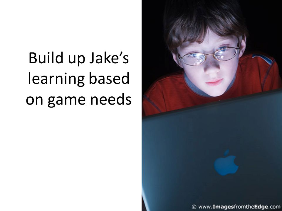Build up Jakes learning based on game needs