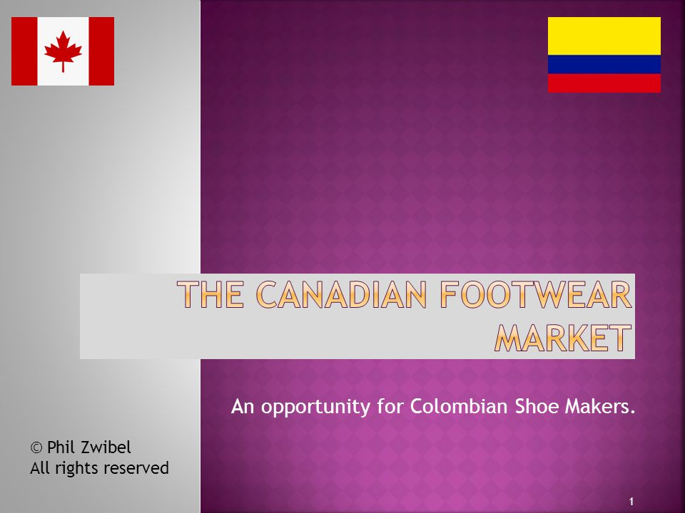 An opportunity for Colombian Shoe Makers. 1 © Phil Zwibel All rights reserved