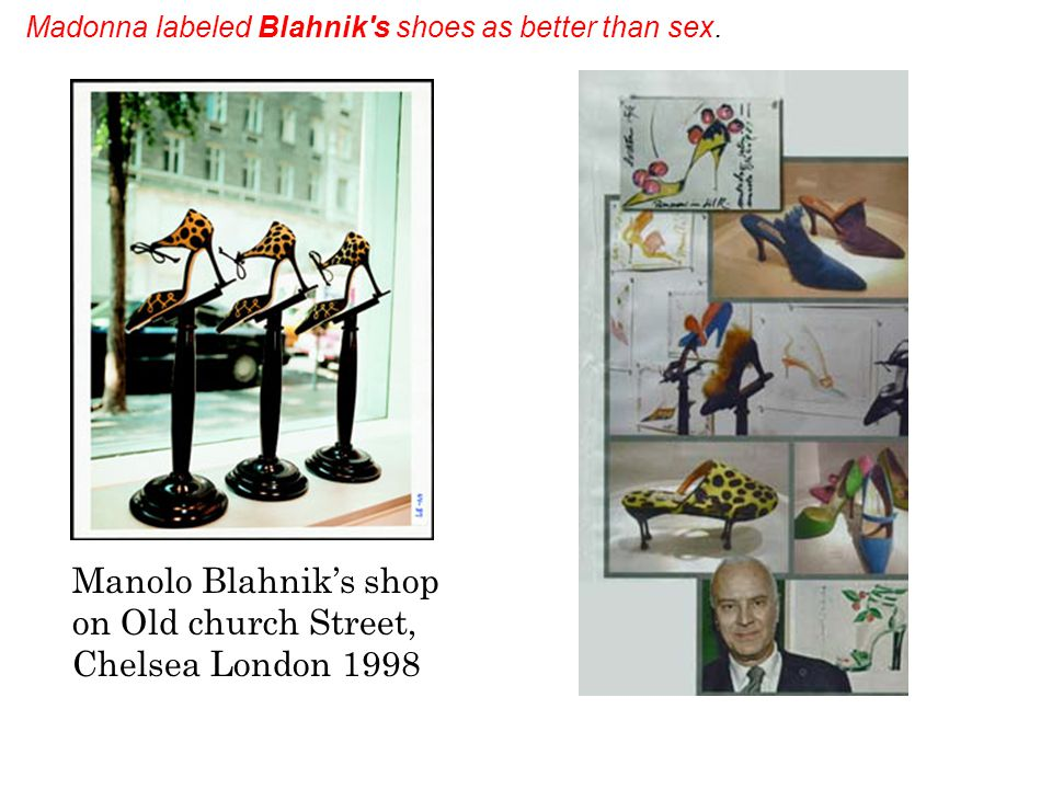 Manolo Blahniks shop on Old church Street, Chelsea London 1998 Madonna labeled Blahnik s shoes as better than sex.