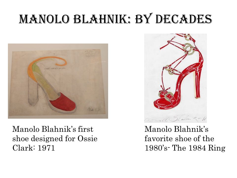 Manolo Blahniks first shoe designed for Ossie Clark: 1971 Manolo Blahniks favorite shoe of the 1980s- The 1984 Ring Manolo Blahnik: By Decades