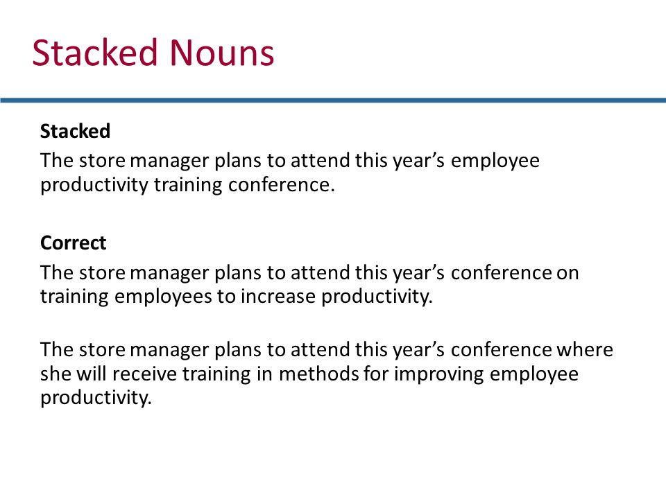 Stacked Nouns Stacked The store manager plans to attend this years employee productivity training conference.