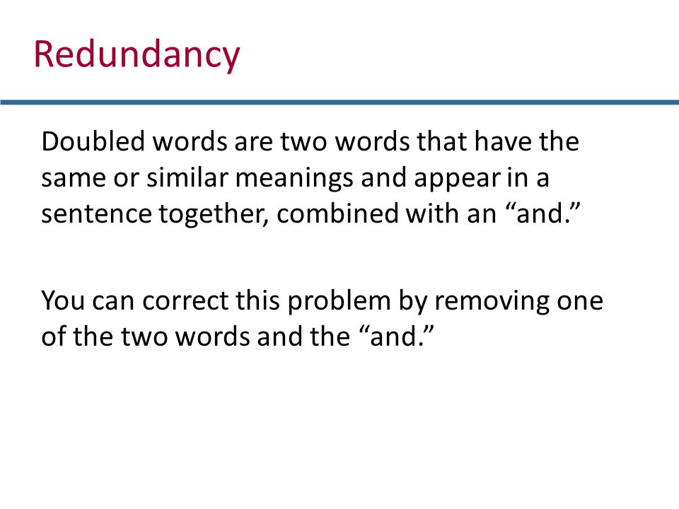 Redundancy Doubled words are two words that have the same or similar meanings and appear in a sentence together, combined with an and.