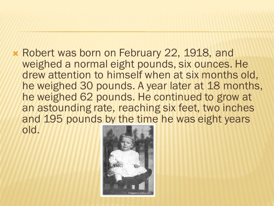 Robert was born on February 22, 1918, and weighed a normal eight pounds, six ounces.