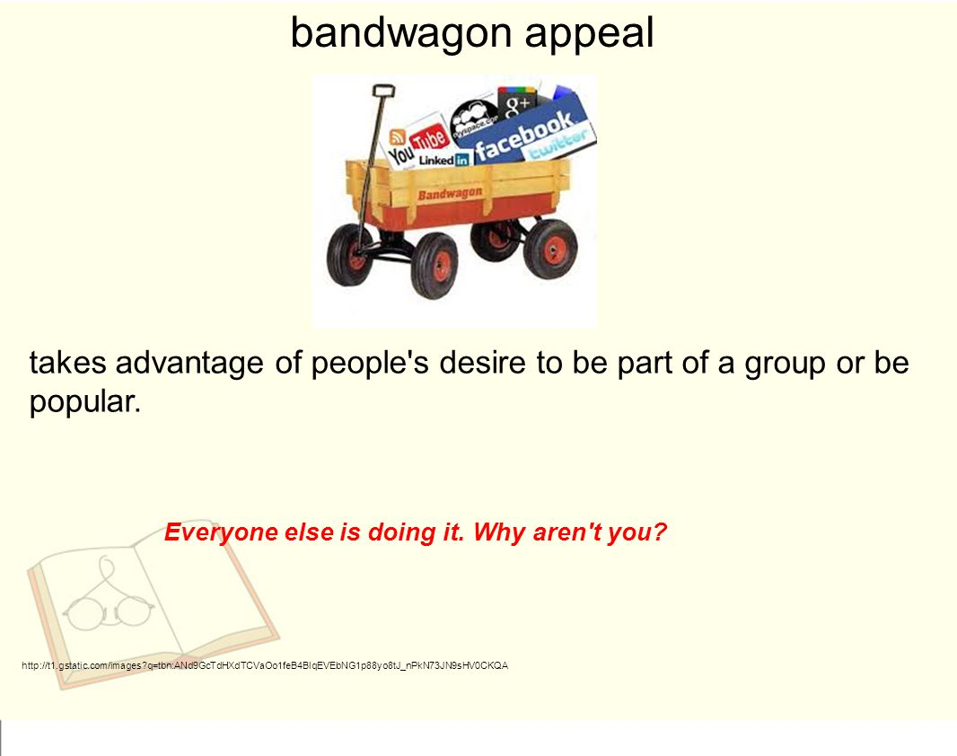 bandwagon appeal takes advantage of people s desire to be part of a group or be popular.