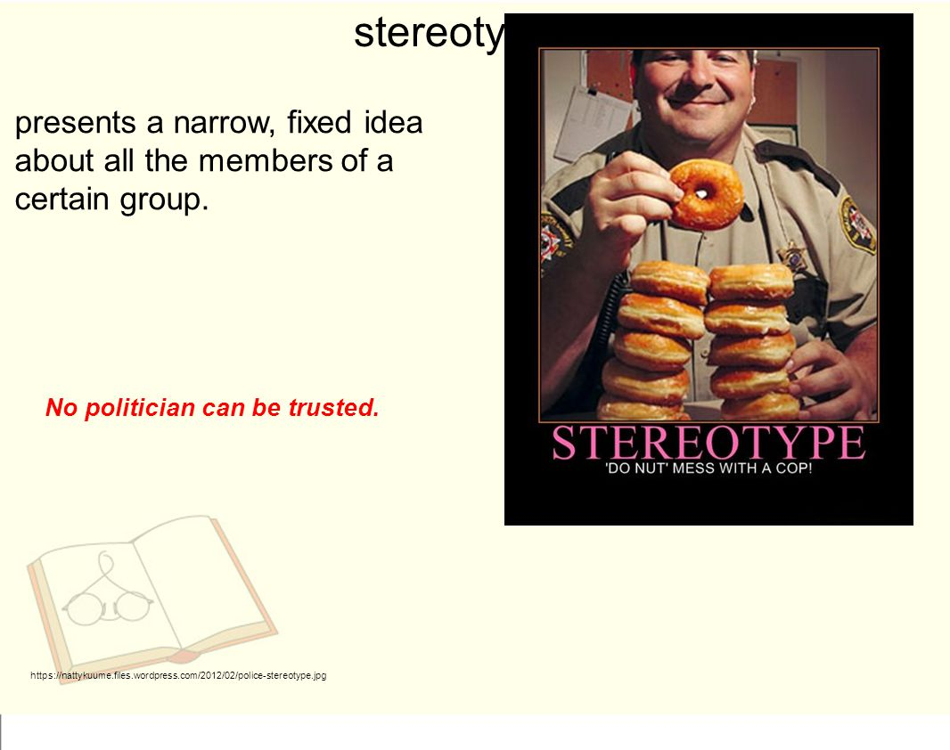 stereotype presents a narrow, fixed idea about all the members of a certain group.
