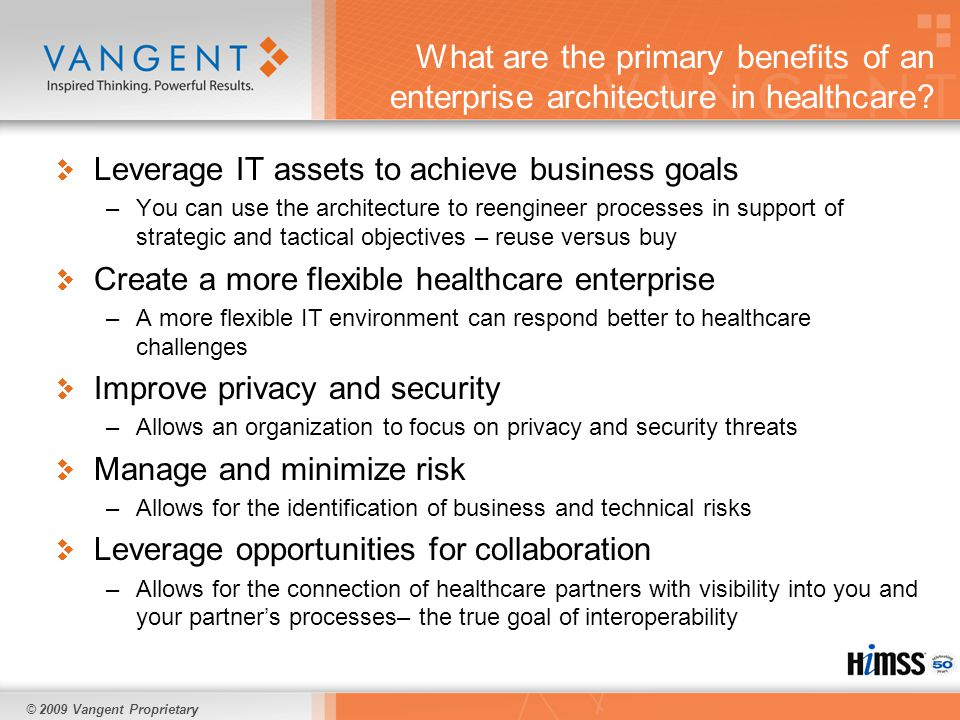 © 2009 Vangent Proprietary What are the primary benefits of an enterprise architecture in healthcare.