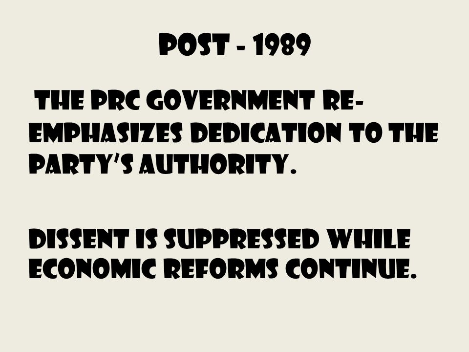 Post - 1989 the prc government re- emphasizes dedication to the partys authority.